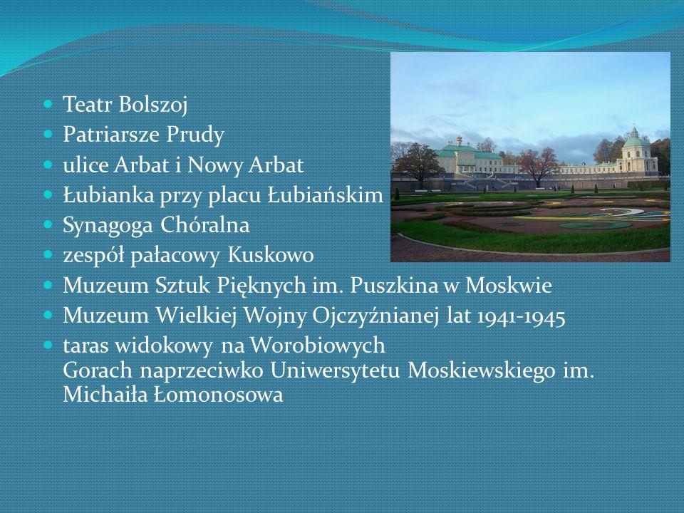 Teatr Bolszoj Patriarsze Prudy. ulice Arbat i Nowy Arbat. Łubianka przy placu Łubiańskim. Synagoga Chóralna.