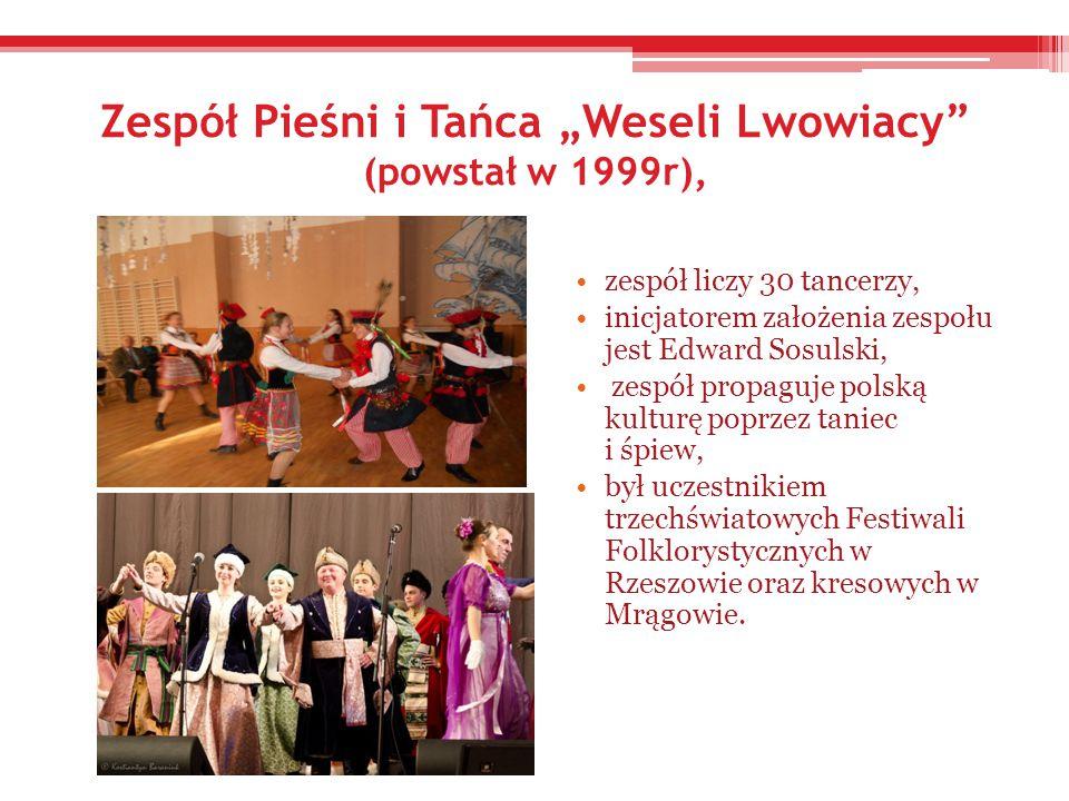 """Zespół Pieśni i Tańca """"Weseli Lwowiacy (powstał w 1999r),"""