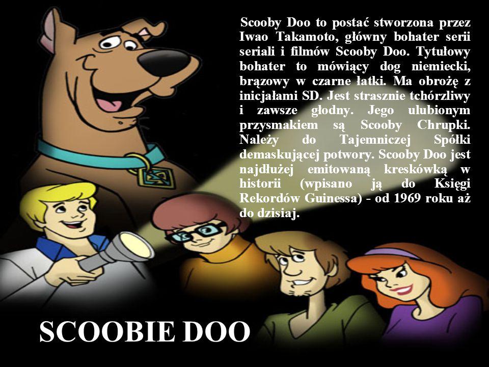 Scooby Doo to postać stworzona przez Iwao Takamoto, główny bohater serii seriali i filmów Scooby Doo. Tytułowy bohater to mówiący dog niemiecki, brązowy w czarne łatki. Ma obrożę z inicjałami SD. Jest strasznie tchórzliwy i zawsze głodny. Jego ulubionym przysmakiem są Scooby Chrupki. Należy do Tajemniczej Spółki demaskującej potwory. Scooby Doo jest najdłużej emitowaną kreskówką w historii (wpisano ją do Księgi Rekordów Guinessa) - od 1969 roku aż do dzisiaj.