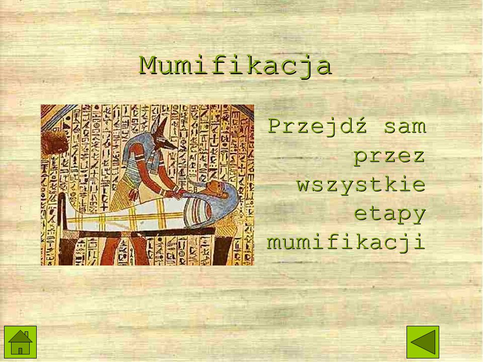 Mumifikacja Przejdź sam przez wszystkie etapy mumifikacji