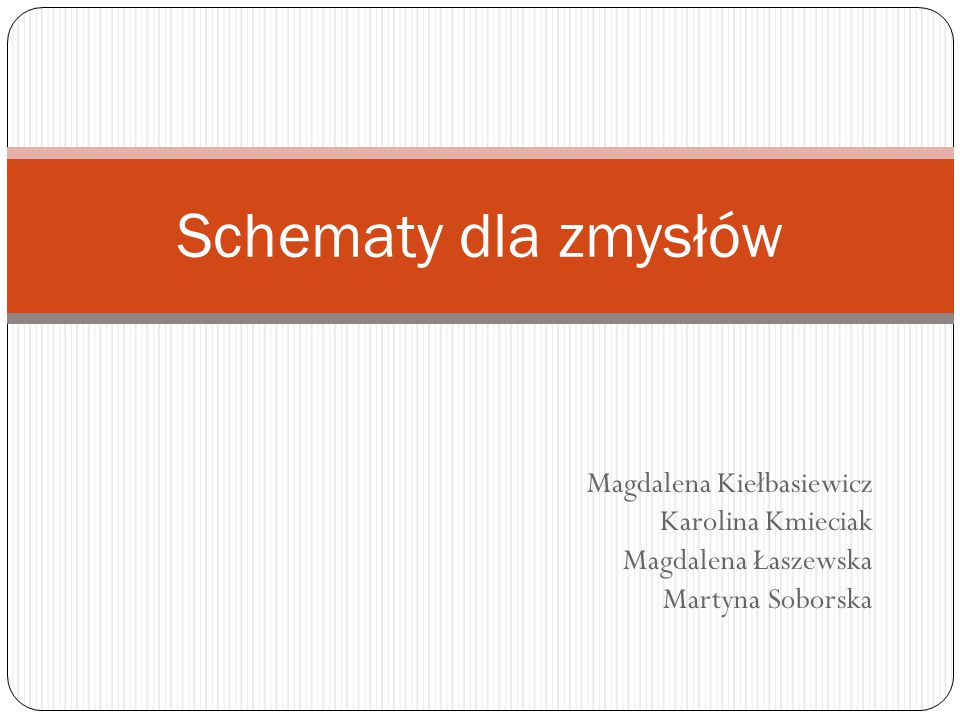 Schematy dla zmysłów Magdalena Kiełbasiewicz Karolina Kmieciak
