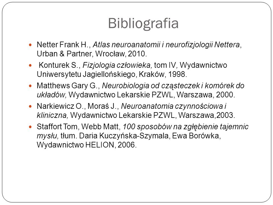 Bibliografia Netter Frank H., Atlas neuroanatomii i neurofizjologii Nettera, Urban & Partner, Wrocław, 2010.