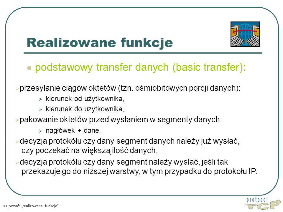 TCP Realizowane funkcje podstawowy transfer danych (basic transfer):