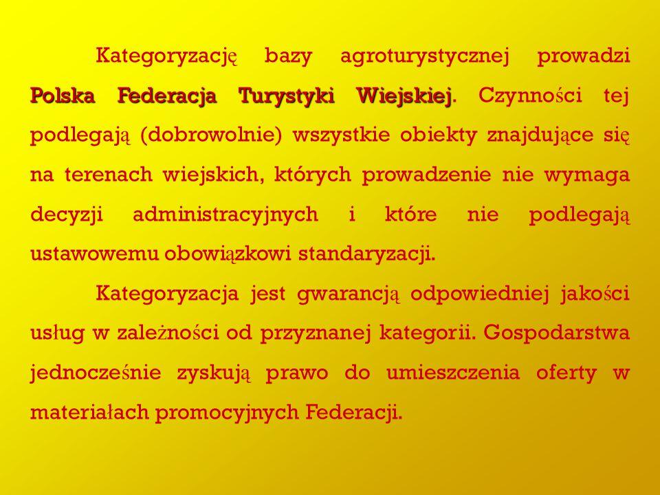 Kategoryzację bazy agroturystycznej prowadzi Polska Federacja Turystyki Wiejskiej. Czynności tej podlegają (dobrowolnie) wszystkie obiekty znajdujące się na terenach wiejskich, których prowadzenie nie wymaga decyzji administracyjnych i które nie podlegają ustawowemu obowiązkowi standaryzacji.