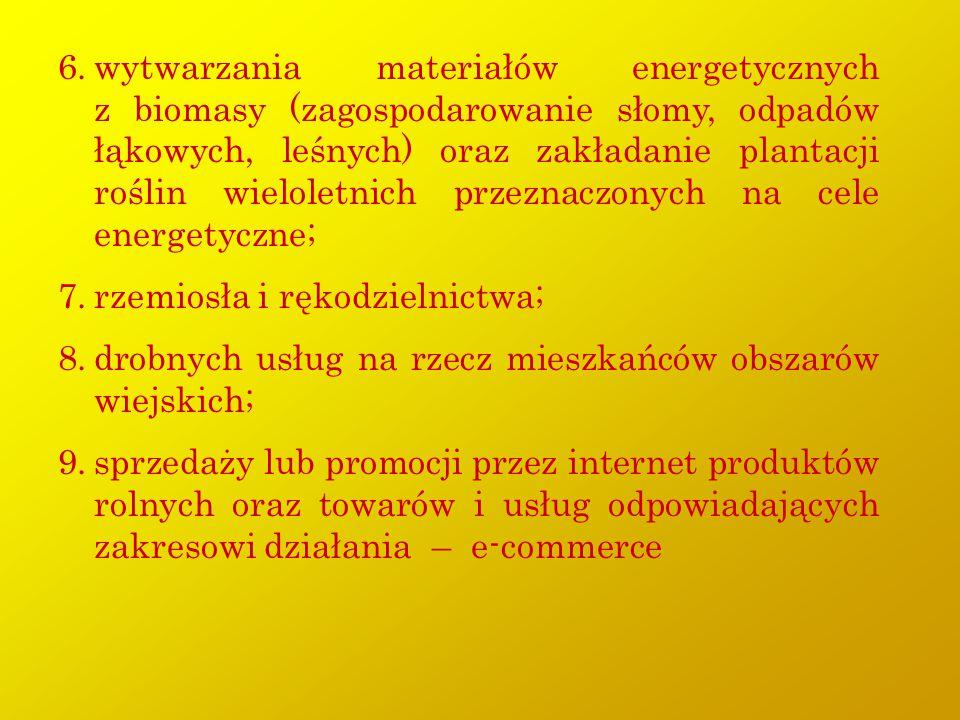 wytwarzania materiałów energetycznych z biomasy (zagospodarowanie słomy, odpadów łąkowych, leśnych) oraz zakładanie plantacji roślin wieloletnich przeznaczonych na cele energetyczne;