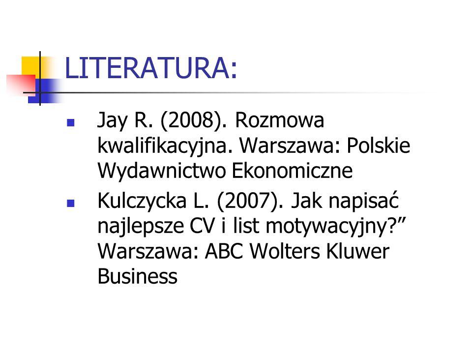 LITERATURA: Jay R. (2008). Rozmowa kwalifikacyjna. Warszawa: Polskie Wydawnictwo Ekonomiczne.