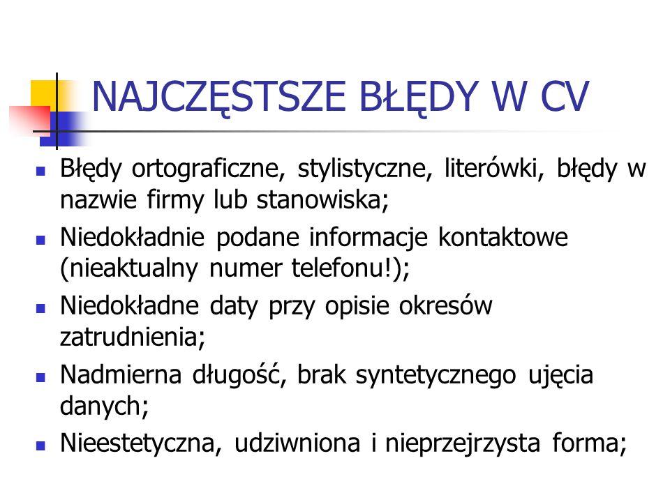 NAJCZĘSTSZE BŁĘDY W CV Błędy ortograficzne, stylistyczne, literówki, błędy w nazwie firmy lub stanowiska;