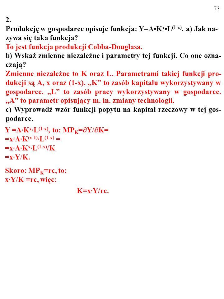 2. Produkcję w gospodarce opisuje funkcja: Y=A•Kx•L(1-x). a) Jak na-zywa się taka funkcja To jest funkcja produkcji Cobba-Douglasa.