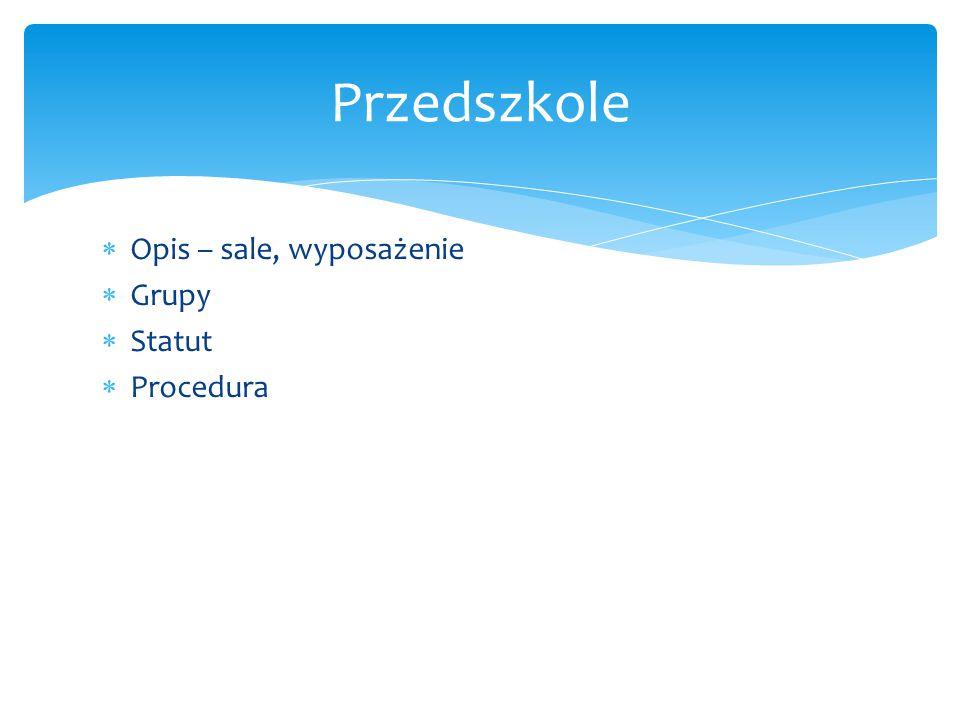 Przedszkole Opis – sale, wyposażenie Grupy Statut Procedura