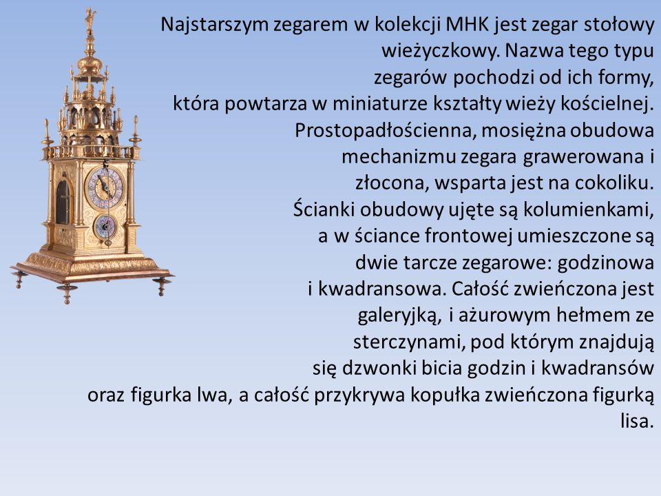 Najstarszym zegarem w kolekcji MHK jest zegar stołowy wieżyczkowy