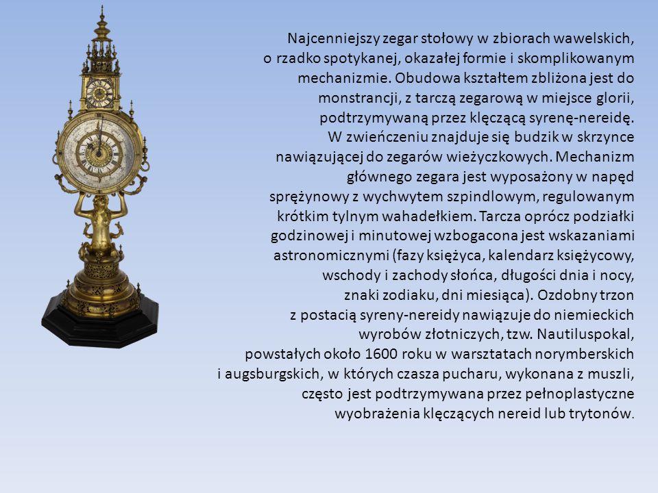 Najcenniejszy zegar stołowy w zbiorach wawelskich, o rzadko spotykanej, okazałej formie i skomplikowanym mechanizmie.