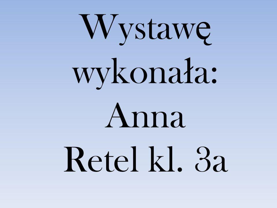 Wystawę wykonała: Anna Retel kl. 3a