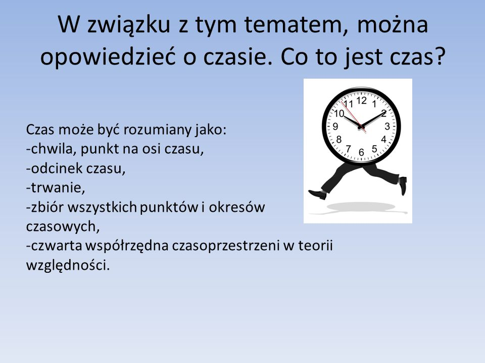 W związku z tym tematem, można opowiedzieć o czasie. Co to jest czas