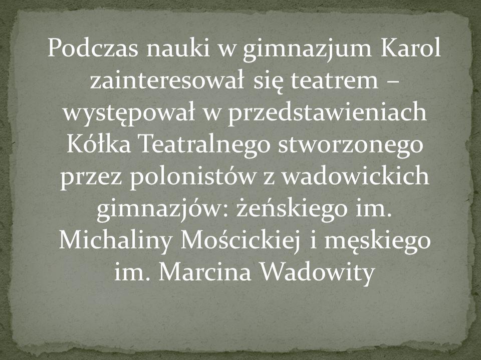 Podczas nauki w gimnazjum Karol zainteresował się teatrem – występował w przedstawieniach Kółka Teatralnego stworzonego przez polonistów z wadowickich gimnazjów: żeńskiego im.