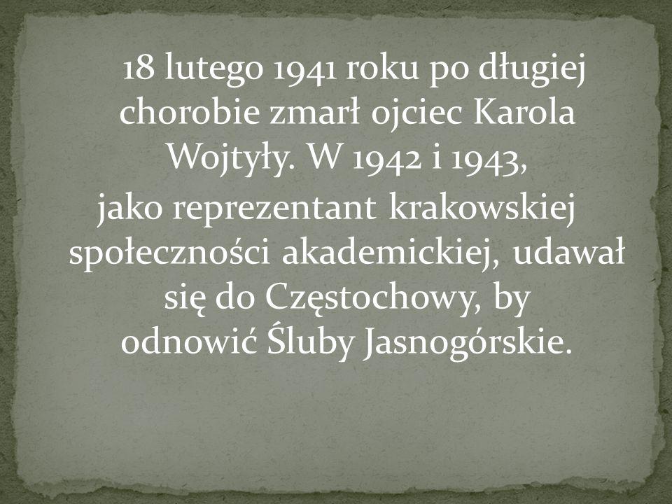18 lutego 1941 roku po długiej chorobie zmarł ojciec Karola Wojtyły