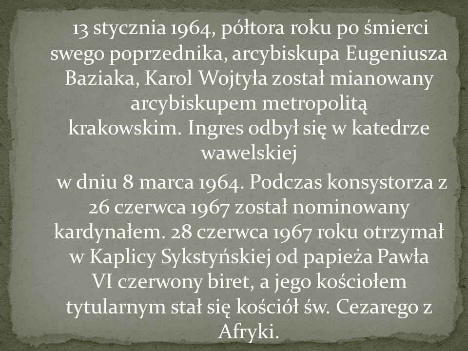 13 stycznia 1964, półtora roku po śmierci swego poprzednika, arcybiskupa Eugeniusza Baziaka, Karol Wojtyła został mianowany arcybiskupem metropolitą krakowskim. Ingres odbył się w katedrze wawelskiej
