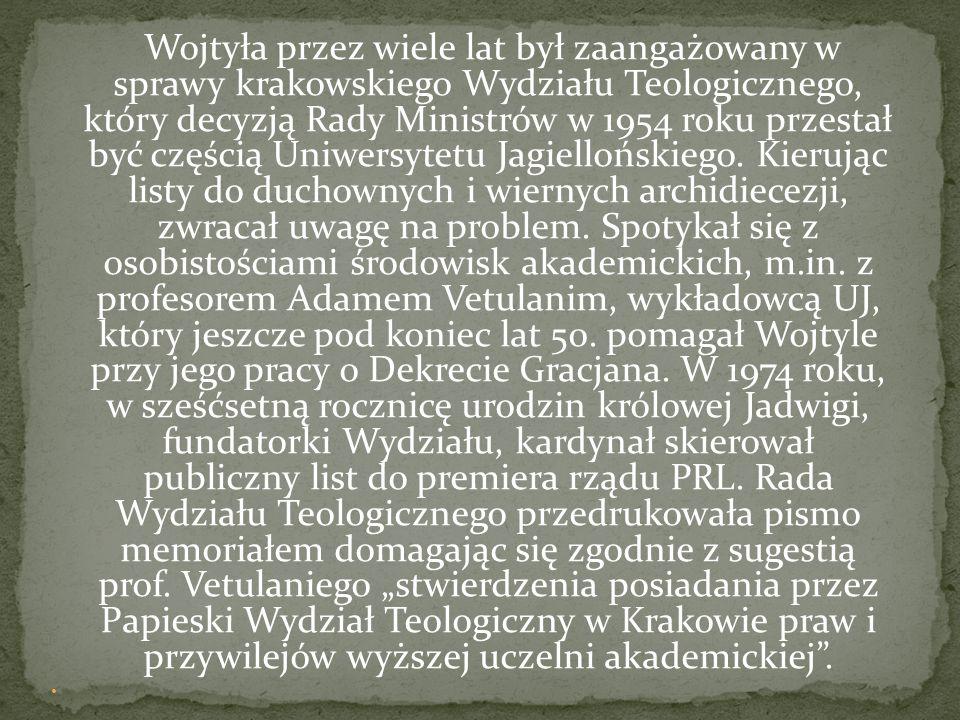 Wojtyła przez wiele lat był zaangażowany w sprawy krakowskiego Wydziału Teologicznego, który decyzją Rady Ministrów w 1954 roku przestał być częścią Uniwersytetu Jagiellońskiego.