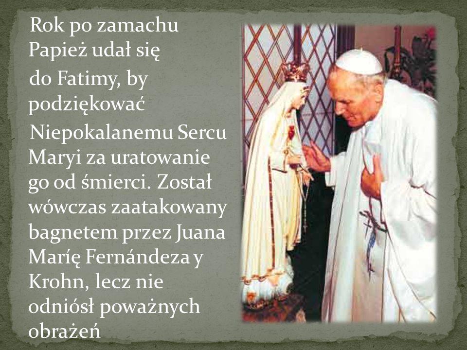 Rok po zamachu Papież udał się do Fatimy, by podziękować Niepokalanemu Sercu Maryi za uratowanie go od śmierci.