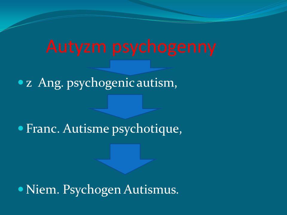 Autyzm psychogenny z Ang. psychogenic autism,