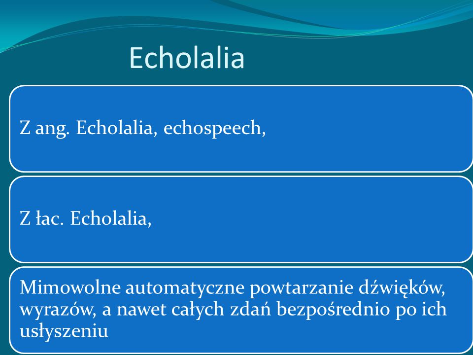Echolalia Z ang. Echolalia, echospeech, Z łac. Echolalia,