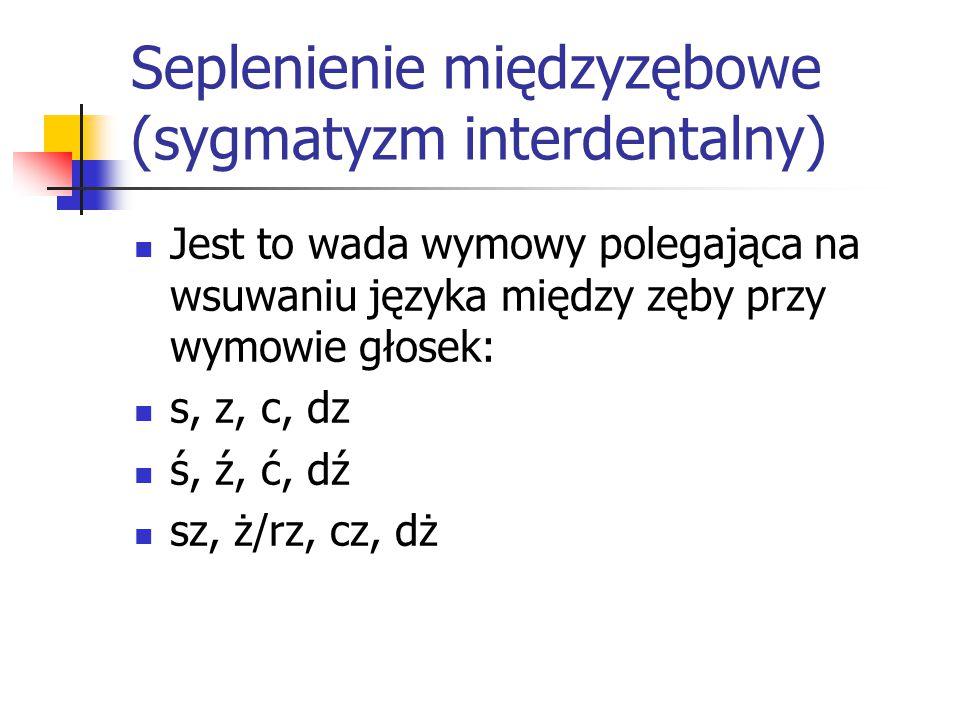 Seplenienie międzyzębowe (sygmatyzm interdentalny)