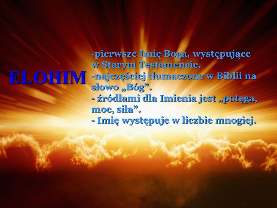 ELOHIM pierwsze Imię Boga, występujące w Starym Testamencie.