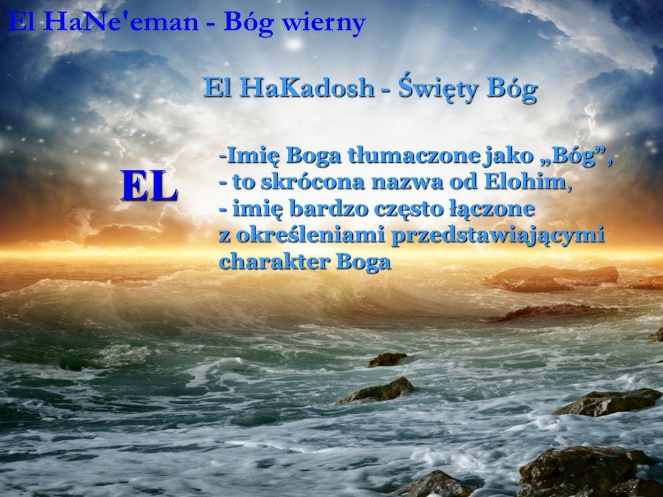 EL El HaNe eman - Bóg wierny El HaKadosh - Święty Bóg