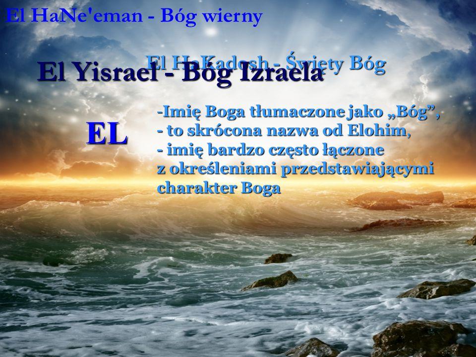 EL El Yisrael - Bóg Izraela El HaNe eman - Bóg wierny