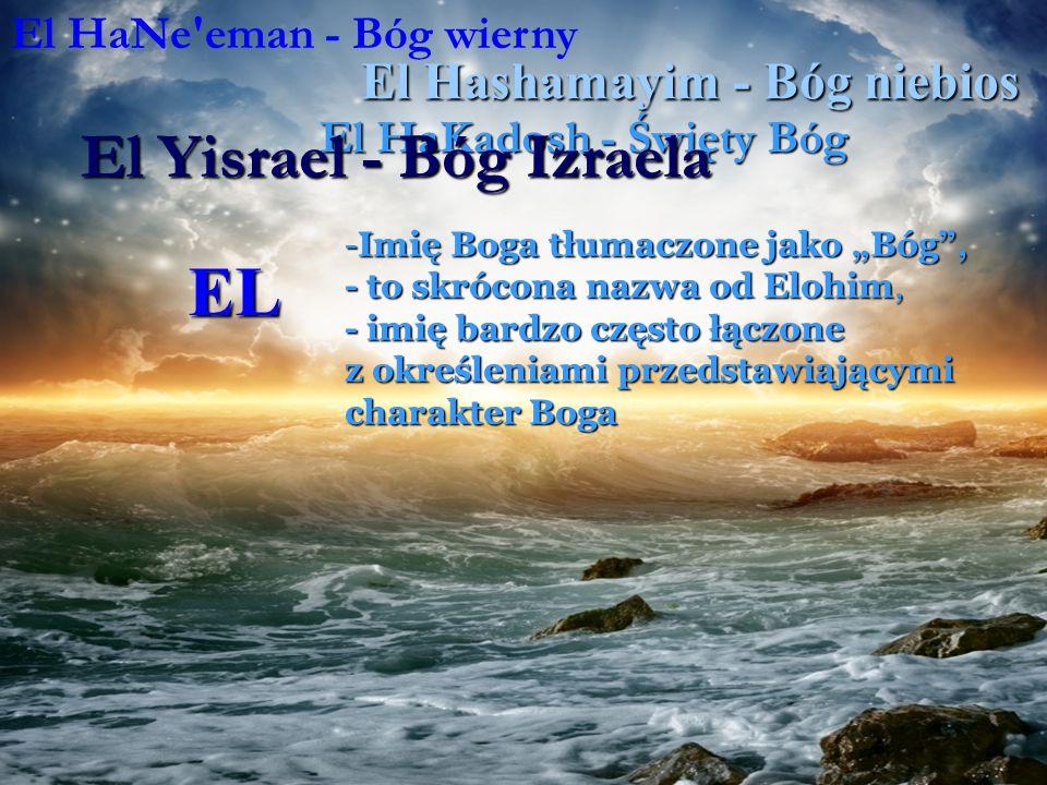 EL El Yisrael - Bóg Izraela El Hashamayim - Bóg niebios