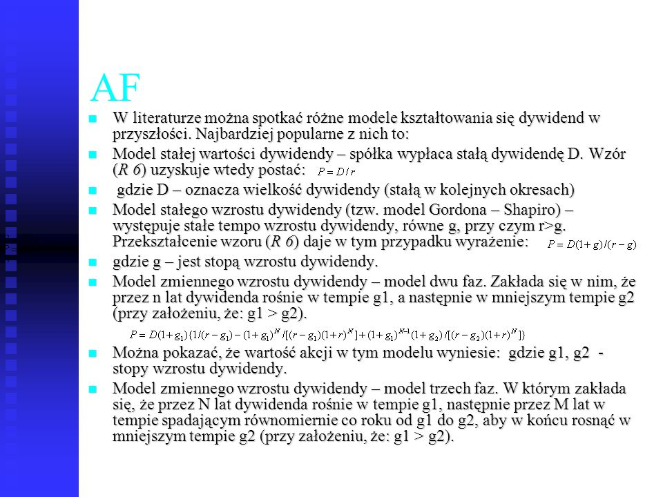 AF W literaturze można spotkać różne modele kształtowania się dywidend w przyszłości. Najbardziej popularne z nich to: