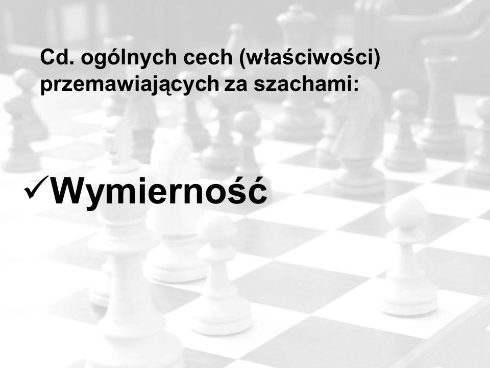 Cd. ogólnych cech (właściwości) przemawiających za szachami: