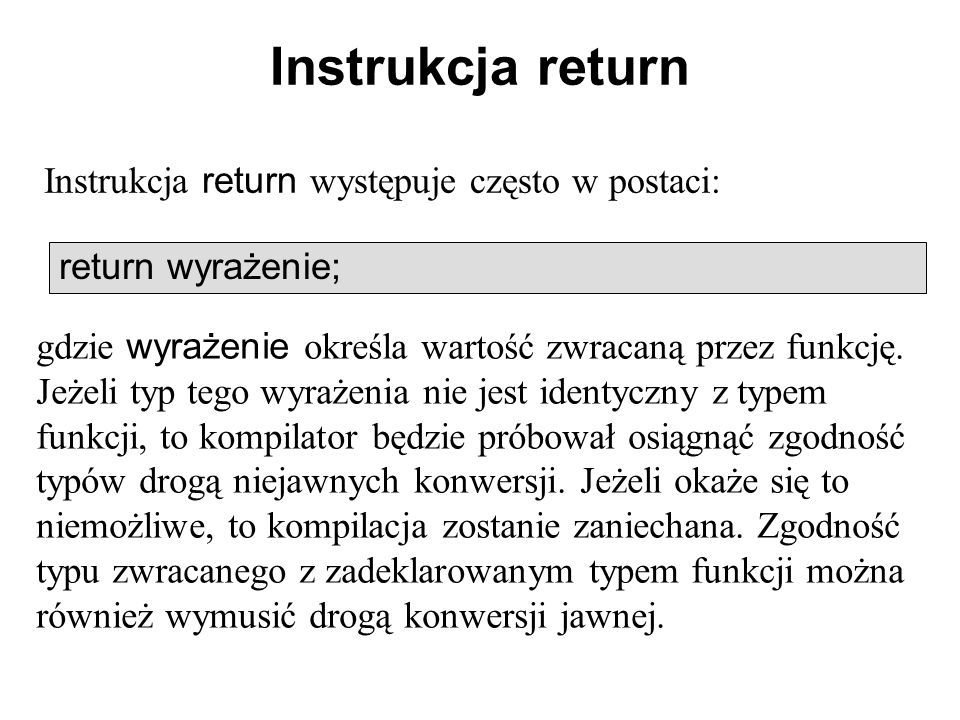 Instrukcja return Instrukcja return występuje często w postaci: