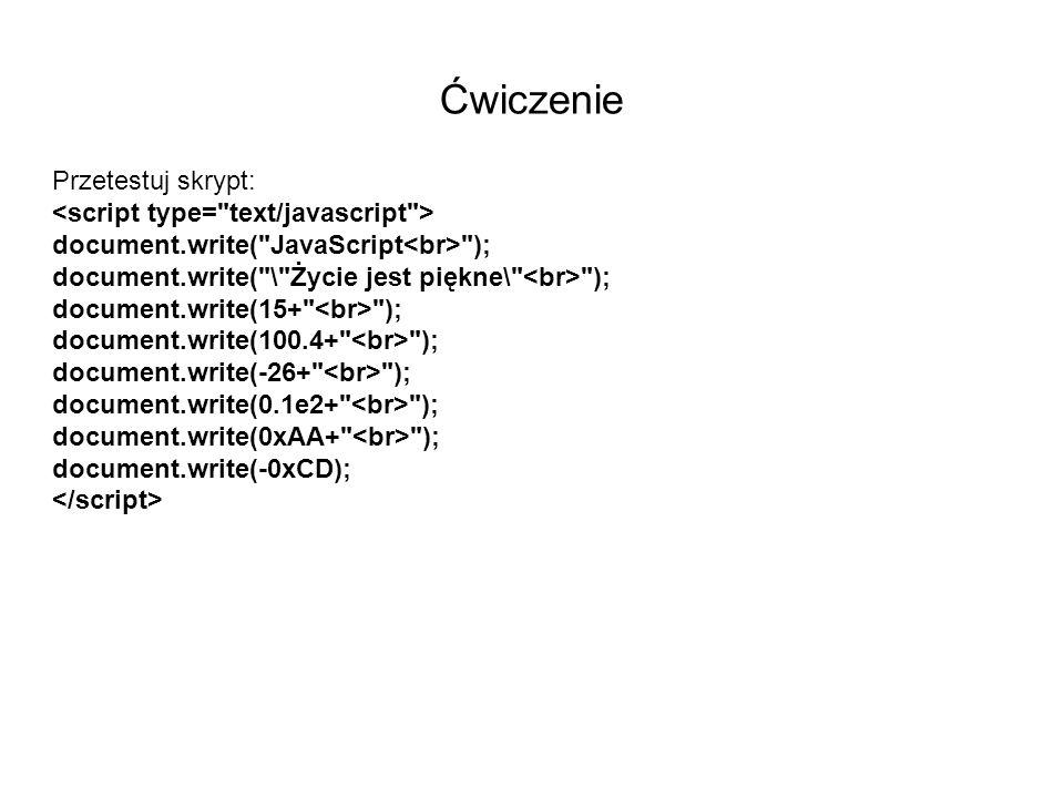 Ćwiczenie Przetestuj skrypt: <script type= text/javascript >