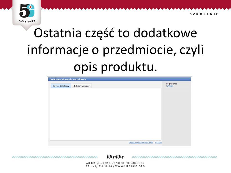 Ostatnia część to dodatkowe informacje o przedmiocie, czyli opis produktu.
