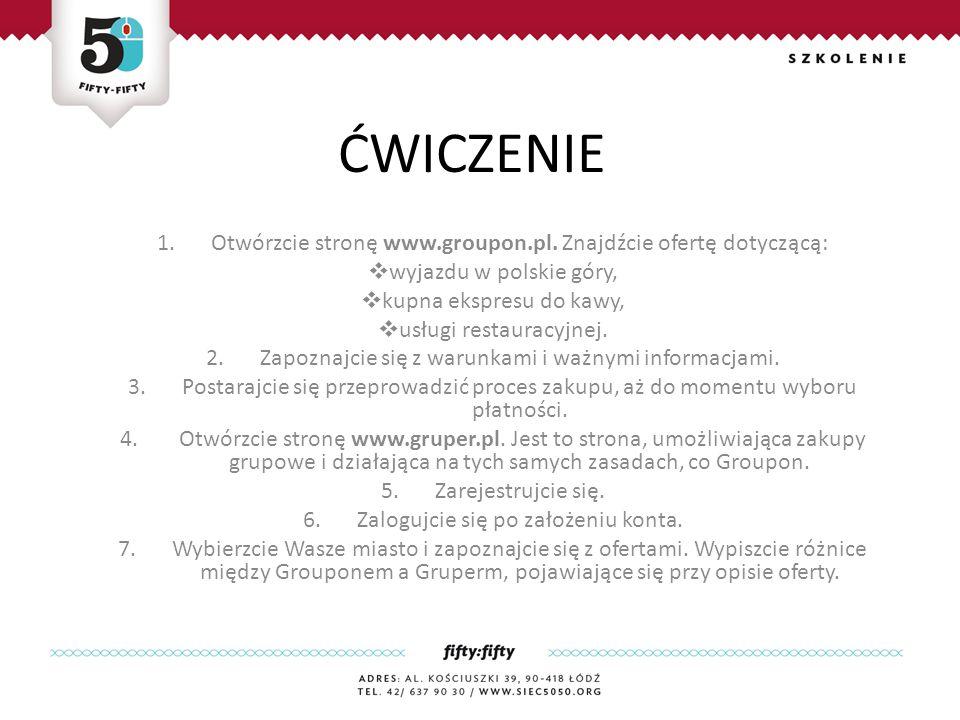 ĆWICZENIE Otwórzcie stronę www.groupon.pl. Znajdźcie ofertę dotyczącą: