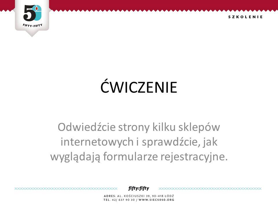 ĆWICZENIE Odwiedźcie strony kilku sklepów internetowych i sprawdźcie, jak wyglądają formularze rejestracyjne.