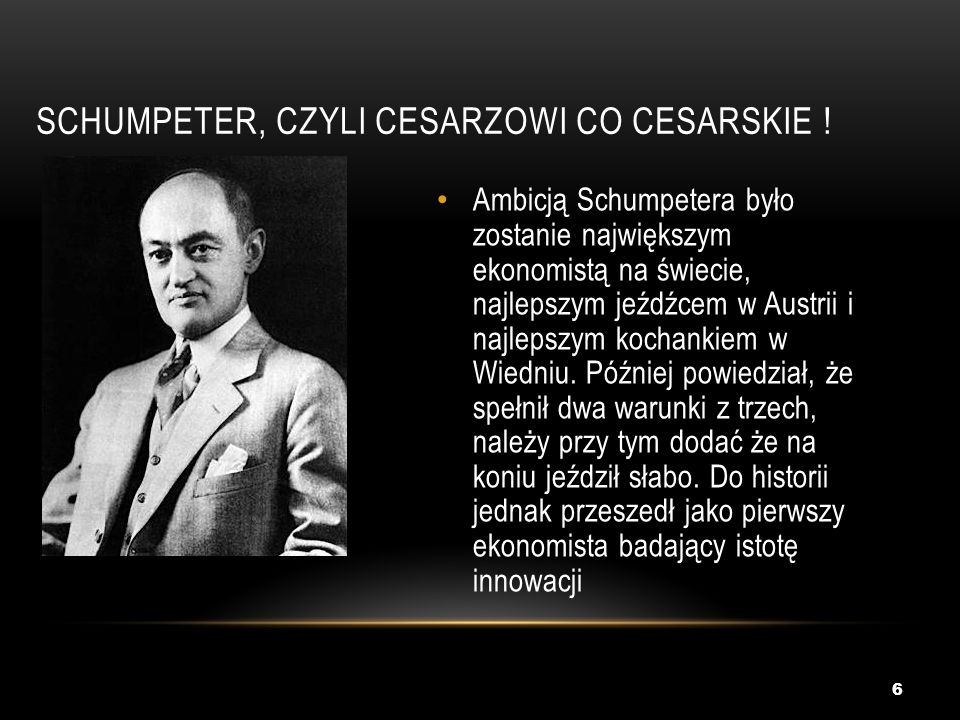 Schumpeter, czyli cesarzowi co cesarskie !