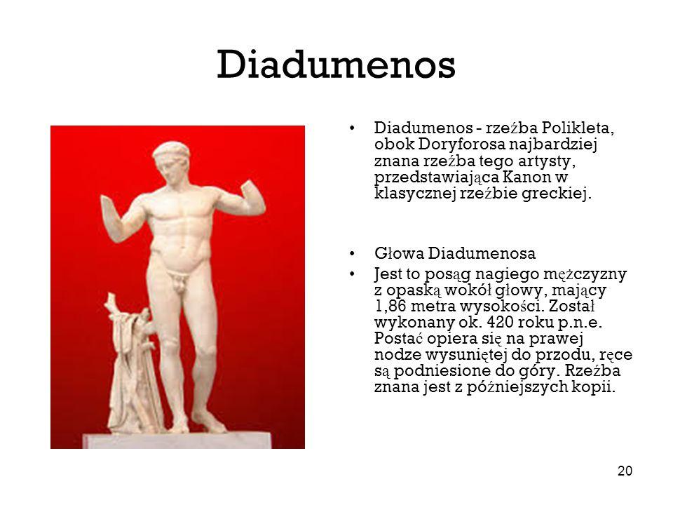 Diadumenos Diadumenos - rzeźba Polikleta, obok Doryforosa najbardziej znana rzeźba tego artysty, przedstawiająca Kanon w klasycznej rzeźbie greckiej.