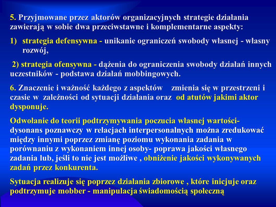 5. Przyjmowane przez aktorów organizacyjnych strategie działania zawierają w sobie dwa przeciwstawne i komplementarne aspekty: