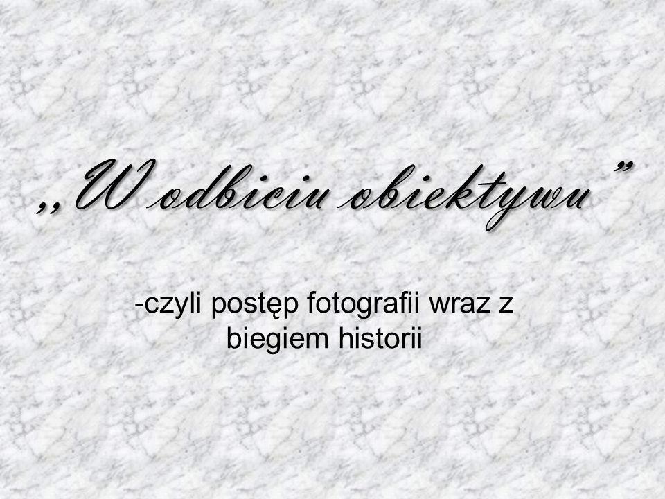 -czyli postęp fotografii wraz z biegiem historii
