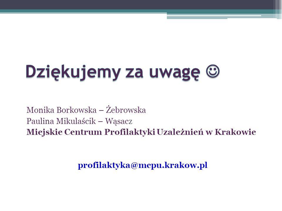 Dziękujemy za uwagę  Monika Borkowska – Żebrowska