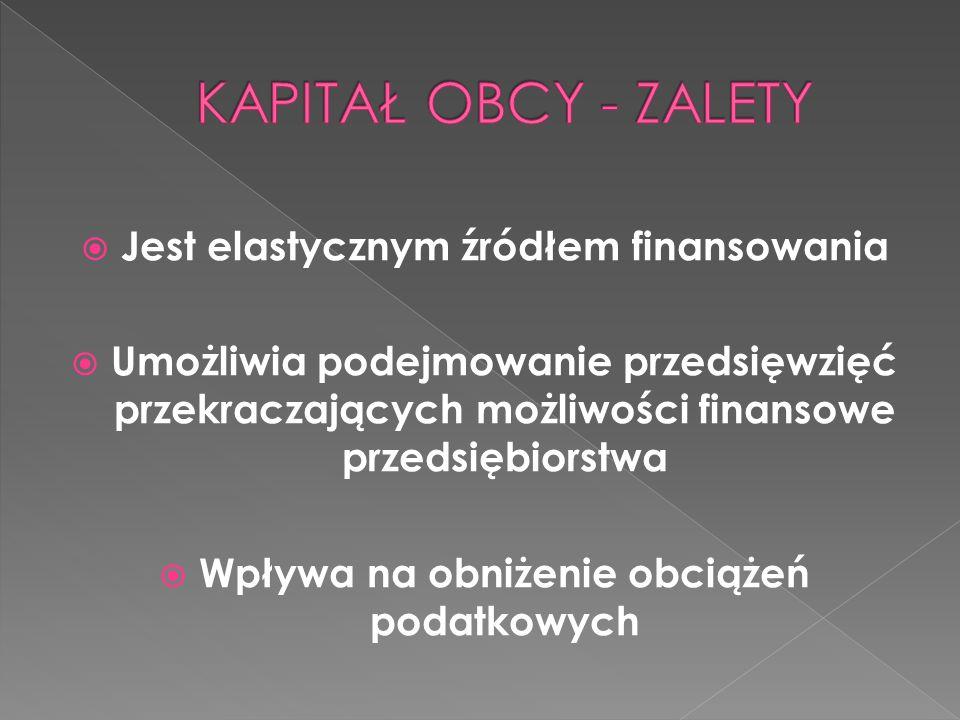 KAPITAŁ OBCY - ZALETY Jest elastycznym źródłem finansowania