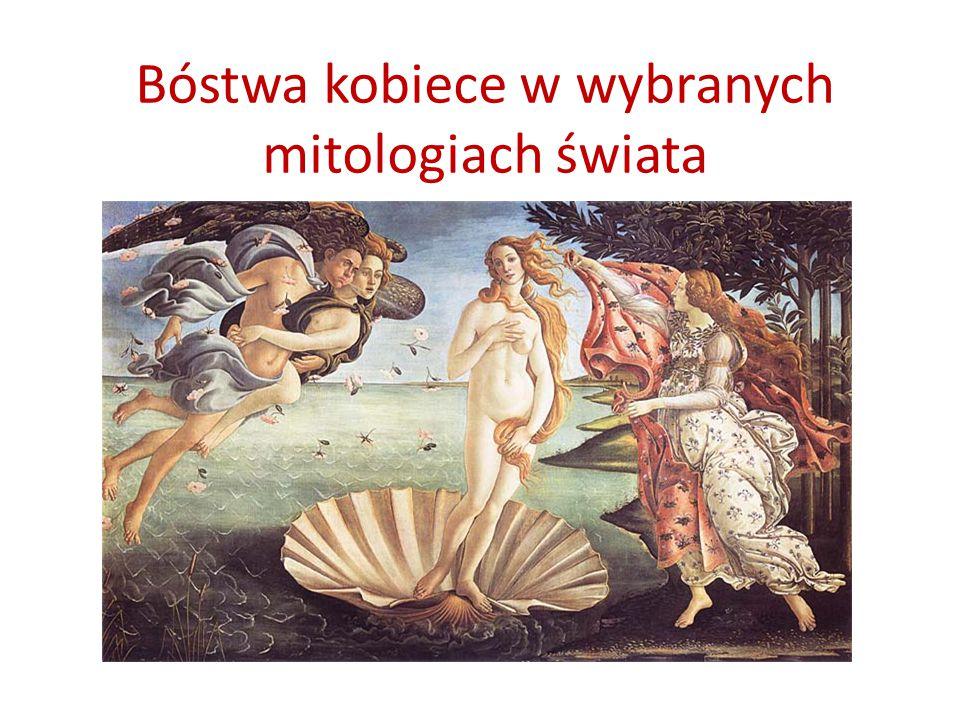 Bóstwa kobiece w wybranych mitologiach świata