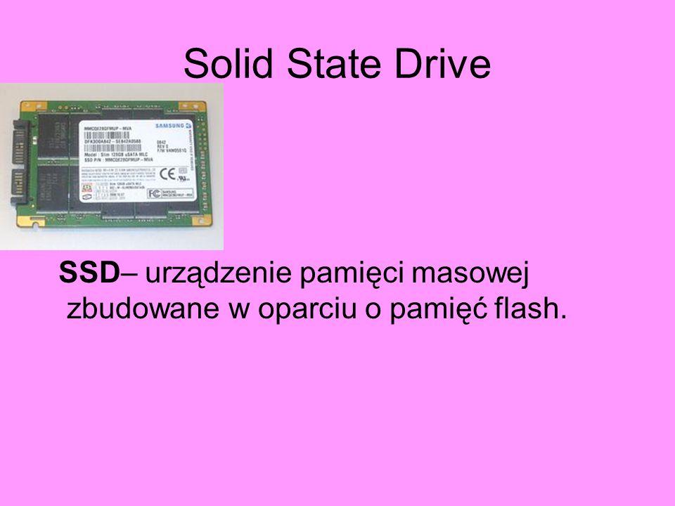 Solid State Drive SSD– urządzenie pamięci masowej zbudowane w oparciu o pamięć flash.