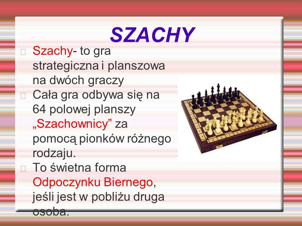 SZACHY Szachy- to gra strategiczna i planszowa na dwóch graczy
