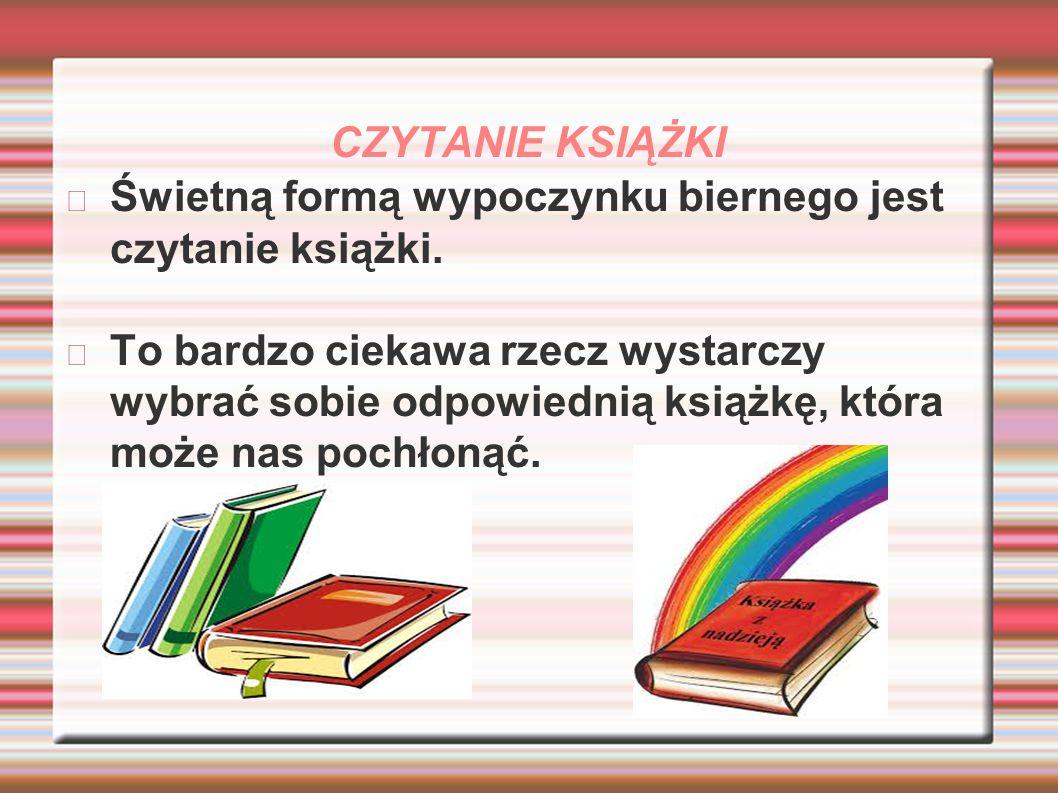 CZYTANIE KSIĄŻKI Świetną formą wypoczynku biernego jest czytanie książki.