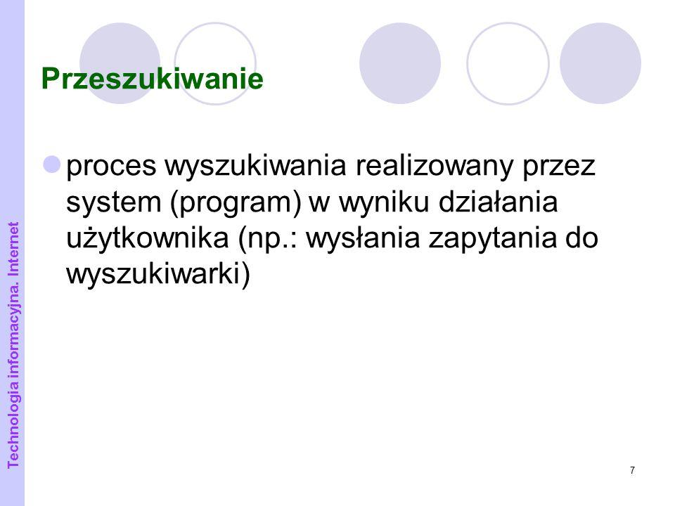 Przeszukiwanie proces wyszukiwania realizowany przez system (program) w wyniku działania użytkownika (np.: wysłania zapytania do wyszukiwarki)