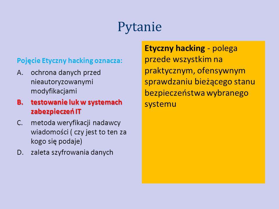 Pytanie Etyczny hacking - polega przede wszystkim na praktycznym, ofensywnym sprawdzaniu bieżącego stanu bezpieczeństwa wybranego systemu.