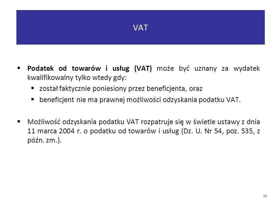 VAT Podatek od towarów i usług (VAT) może być uznany za wydatek kwalifikowalny tylko wtedy gdy: