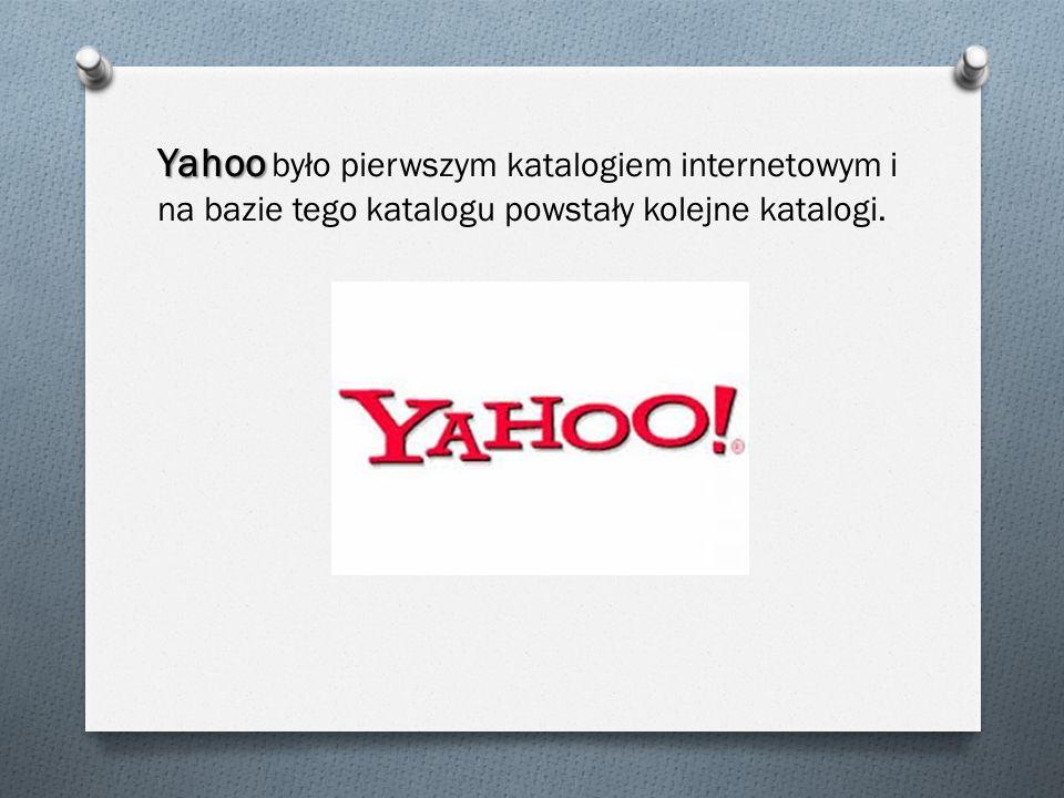 Yahoo było pierwszym katalogiem internetowym i na bazie tego katalogu powstały kolejne katalogi.